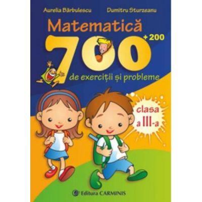 MATEMATICA. 700 (+200) de exercitii si probleme - Clasa a III-a - Aurelia Barbulescu