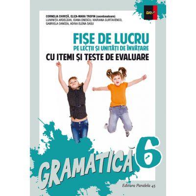 Gramatica Clasa a VI-a - Fise de lucru si unitati de invatare cu itemi si teste de evaluare (Adina Elena Sasu)