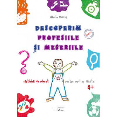 Descoperim profesiile si meseriile, carte de colorat 4+, Maria Verdes