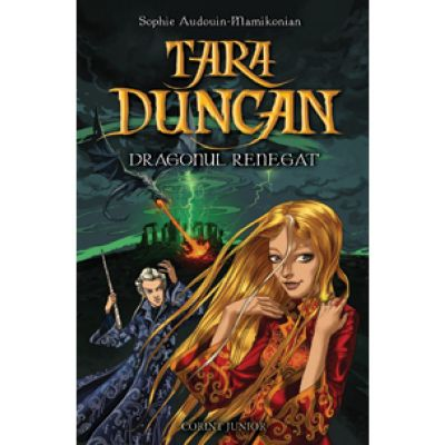 Tara Duncan - Dragonul renegat, vol IV (Sophie Audouin-Mamikonian)