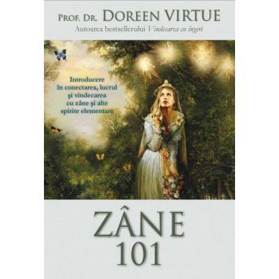 Zane 101. Introducere in conectarea, lucrul si vindecarea cu zane si alte spirite elementare - Doreen Virtue