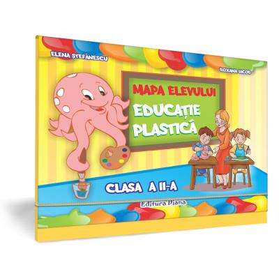 EDUCATIE PLASTICA - Mapa Elevului -CLASA a II-a