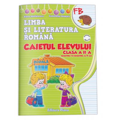 LIMBA SI LITERATURA ROMANA - CAIETUL ELEVULUI CLASA a II-a (sem I + sem II)