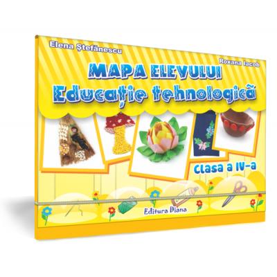 EDUCATIE TEHNOLOGICA - Mapa Elevului - CLASA a IV-a