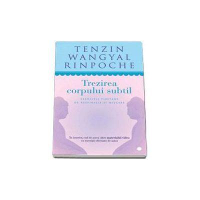 Wangyal Tenzin Rinpoche-Trezirea corpului subtil. Exercitii tibetane de respiratie si miscare