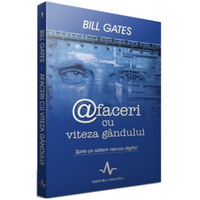 AFACERI CU VITEZA GANDULUI - Spre un sistem nervos digital - Bill Gates