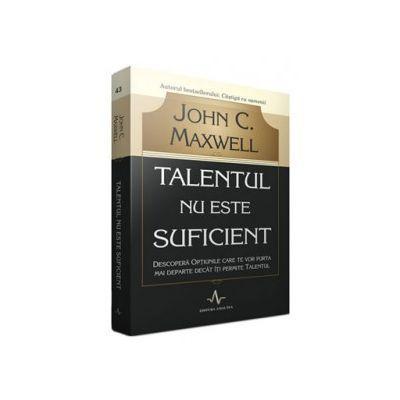 Talentul nu este suficient - Descopera optiunile care te vor purta mai departe decat iti permite talentul