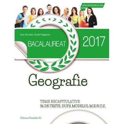 Bacalaureat 2017. GEOGRAFIE. TEME RECAPITULATIVE. 36 DE TESTE Model ( M. E. N. C. S. ) - Ed. Paralela 45