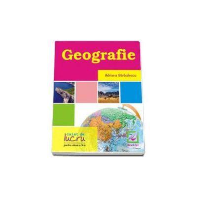 Geografie - caiet de lucru pentru clasa a V-a (Barbulescu Adriana)