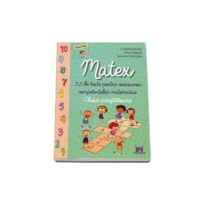 Matex. 32 de teste pentru exersarea competentelor matematice, clasa pregatitoare ( Camelia Burlan )