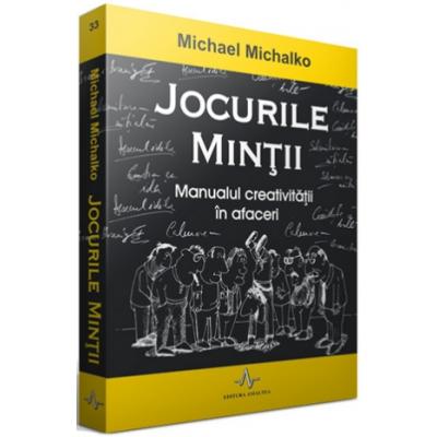 JOCURILE MINTII - Manualul creativitatii in afaceri - Michael Michalko