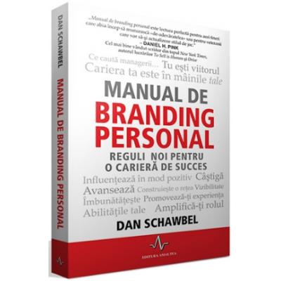 MANUAL DE BRANDING PERSONAL, Reguli noi pentru o cariera de succes, Dan Schawbell