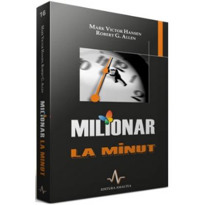 MILIONAR LA MINUT - Mark Victor Hansen