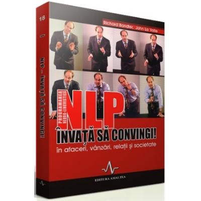 NLP - INVATA SA CONVINGI! - Richard Bandler, John La Valle