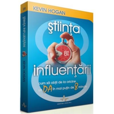 STIINTA INFLUENTARII - Cum sa obtii de la oricine un DA in mai putin de 8 minute - Kevin Hogan