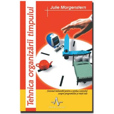 TEHNICA ORGANIZARII TIMPULUI - Sistemul imbatabil pentru a prelua controlul asupra programului si vietii tale - Julie Morgenstern