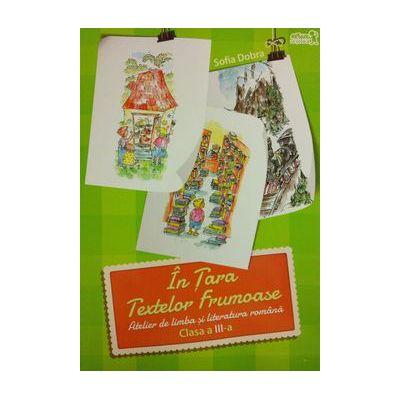 In Tara Textelor Frumoase, Atelier de limba si literatura romana pentru clasa a III-a