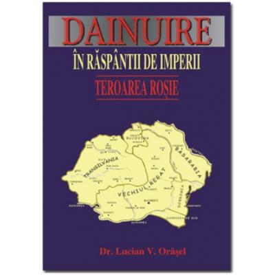 DAINUIRE IN RASPANTII DE IMPERII - Teroarea rosie - Lucian V. Orasel