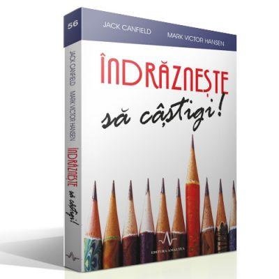 INDRAZNESTE SA CASTIGI - Mark Victor Hansen, Jack Canfield