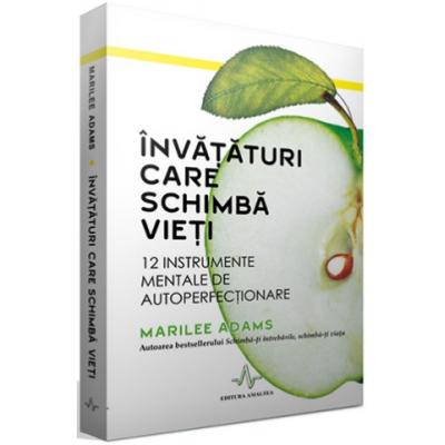 INVATATURI CARE SCHIMBA VIETI - 12 Instrumente mentale de autoperfectionare - Marilee Adams