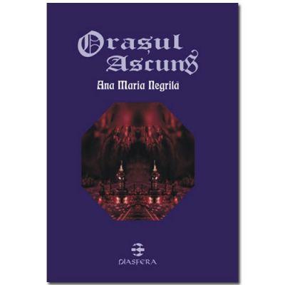 ORASUL ASCUNS - Ana Maria Negrila