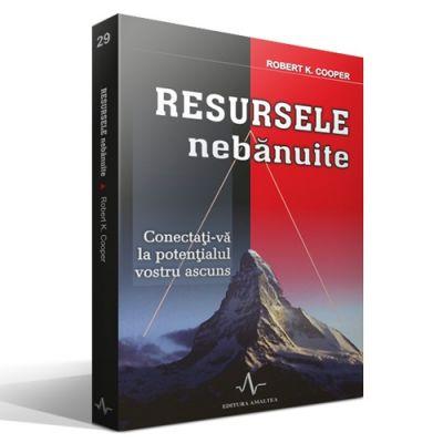 RESURSELE NEBANUITE - Conectati-va la potentialul vostru ascuns - Robert K. Cooper