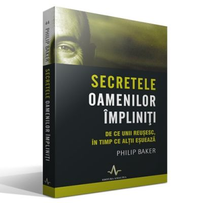 SECRETELE OAMENILOR IMPLINITI - De ce unii reusesc, in timp ce altii esueaza - Philip Baker