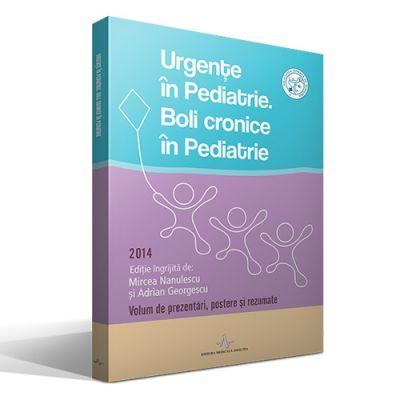 URGENTE IN PEDIATRIE. BOLI CRONICE IN PEDIATRIE 2014 (Mircea Nanulescu, Adrian Georgescu)