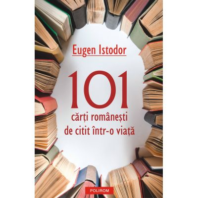 101 carti romanesti de citit intr-o viata (Eugen Istodor)