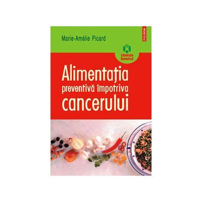 Alimentatia preventiva impotriva cancerului (Marie-Amelie Picard)