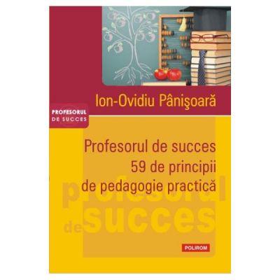 Profesorul de succes. 59 de principii de pedagogie practica (Ion Ovidiu Panisoara)