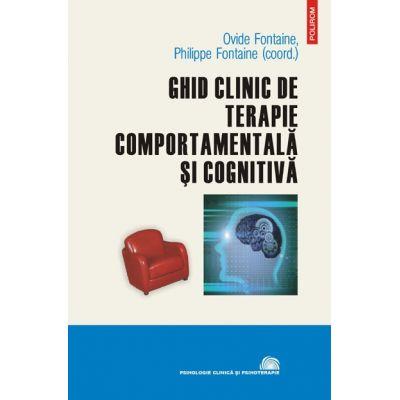Ghid clinic de terapie comportamentala si cognitiva - Editie Cartonata ( Ovide Fontaine)