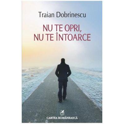 Nu te opri, nu te intoarce - Traian Dobrinescu
