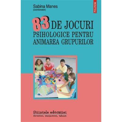 83 de jocuri psihologice pentru animarea grupurilor - Sabina Manes