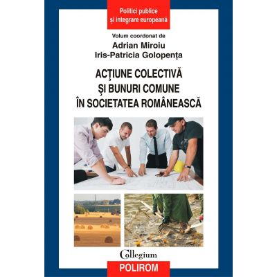 Actiune colectiva si bunuri comune in societatea romaneasca - Adrian Miroiu