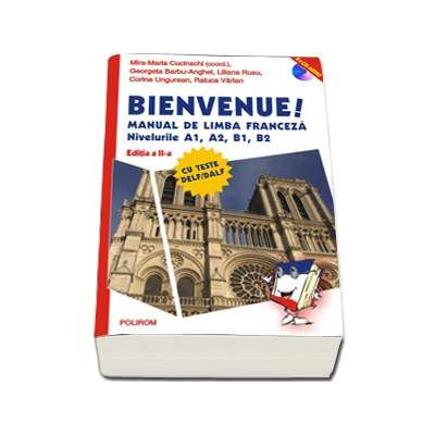 Bienvenue! Manual de limba franceza Nivelurile A1, A2, B1, B2. Contine CD. Editia a II-a revazuta si adaugita - Raluca Varlan