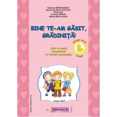 BINE TE-AM GASIT GRADINITA! - 3-4 ani - Gabriela Berbeceanu