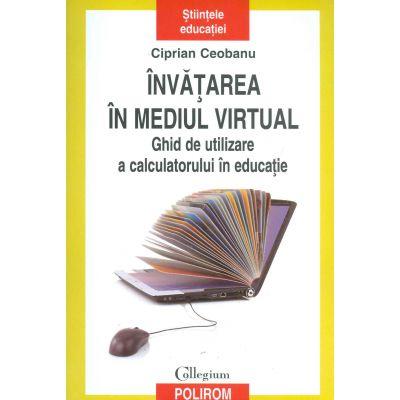 Invatarea in mediul virtual. Ghid de utilizare a calculatorului in educatie - Ciprian Ceobanu