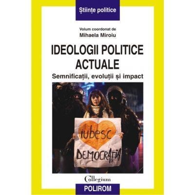 Ideologii politice actuale. Semnificatii, evolutii si impact (Mihaela Miroiu)