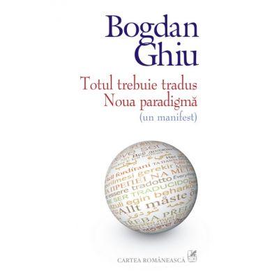 Totul trebuie tradus - Noua paradigma (Bogdan Ghiu)