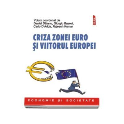 Criza zonei euro si viitorul Europei - Daniel Daianu, Giorgio Basevi, Carlo D'Adda, Rajeesh Kumar