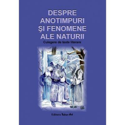 Despre anotimpuri si fenomene ale naturii. Culegere de texte literare