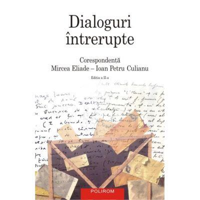 Dialoguri intrerupte - Corespondenta Mircea Eliade Ioan Petru Culianu
