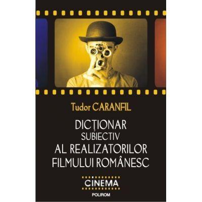Dictionar subiectiv al realizatorilor filmului romanesc (Tudor Caranfil)