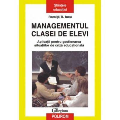 Managementul clasei de elevi - Aplicatii pentru gestionarea situatiilor de criza educationala- Editia a II-a (Romita B. Iucu)