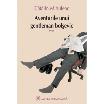 Aventurile unui gentleman bolsevic (Catalin Mihuleac)