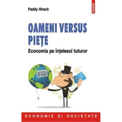 Oameni versus piete - Economia pe intelesul tuturor (Paddy Hirsch)