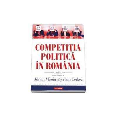 Competitia politica in Romania - Adrian Miroiu, Serban Cerkez