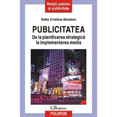 Publicitatea - De la planificarea strategica la implementarea media (Delia Cristina Balaban)