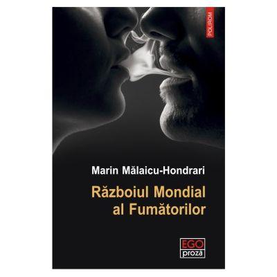 Razboiul Mondial al Fumatorilor - Marin Malaicu Hondrari